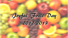 Joyful Fruit Day 2012-2013