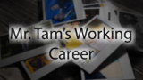Mr. Tam Interview - Working Career